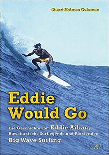Eddie Would Go - Die Geschichte von Eddie Aikau, Hawaiianische Surflegende und Pionier des Big Wave Surfing